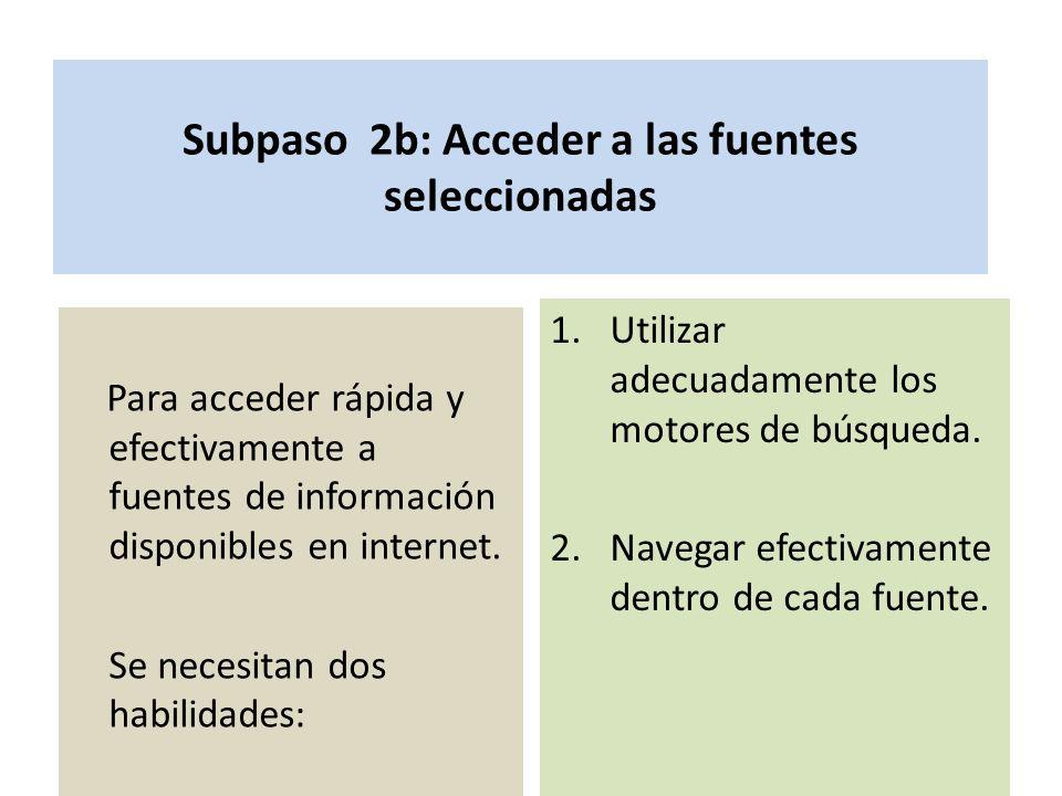 Subpaso 2b: Acceder a las fuentes seleccionadas Para acceder rápida y efectivamente a fuentes de información disponibles en internet. Se necesitan dos