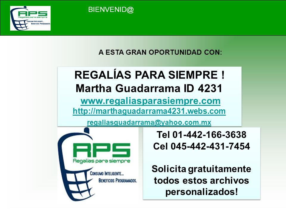 A ESTA GRAN OPORTUNIDAD CON: REGALÍAS PARA SIEMPRE ! Martha Guadarrama ID 4231 www.regaliasparasiempre.com http://marthaguadarrama4231.webs.com regali