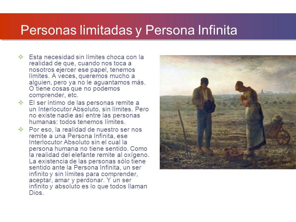 Personas limitadas y Persona Infinita Esta necesidad sin límites choca con la realidad de que, cuando nos toca a nosotros ejercer ese papel, tenemos límites.