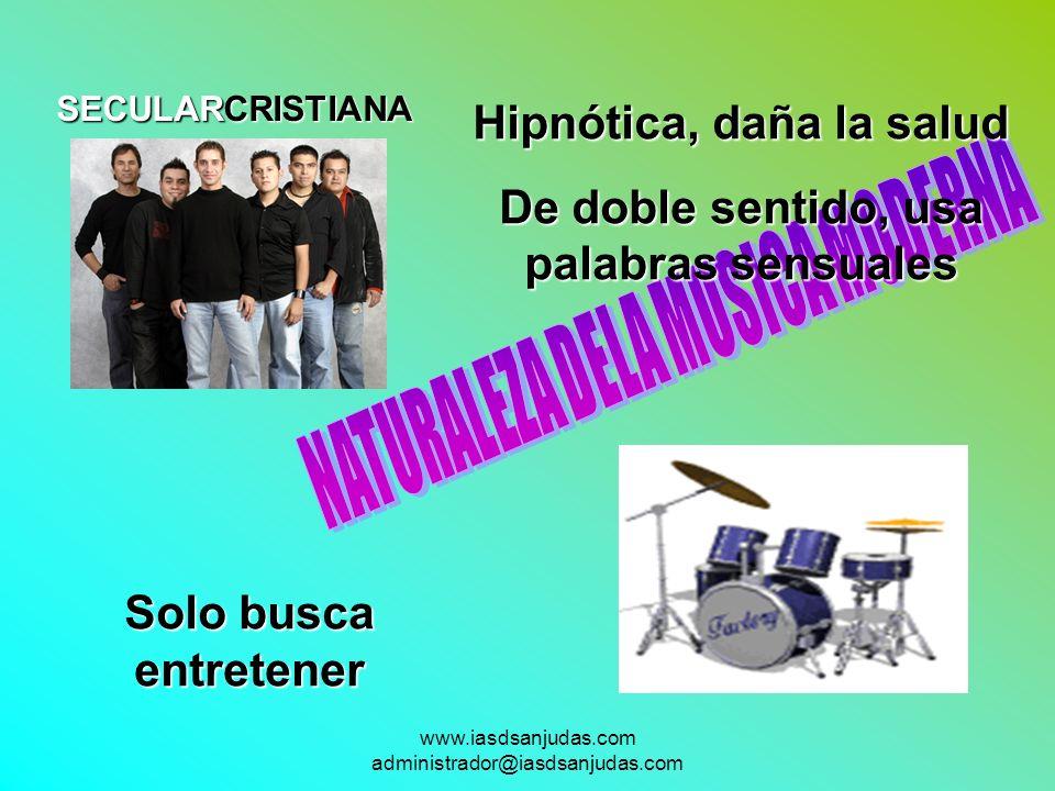 www.iasdsanjudas.com administrador@iasdsanjudas.com CRISTIANASECULAR Mensaje velado, altos volúmenes Rítmica Apela alas emociones Es repetitiva