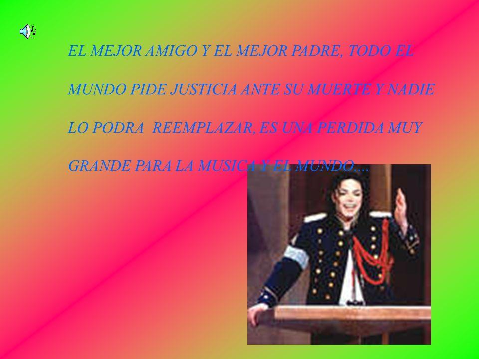 EL MEJOR AMIGO Y EL MEJOR PADRE, TODO EL MUNDO PIDE JUSTICIA ANTE SU MUERTE Y NADIE LO PODRA REEMPLAZAR, ES UNA PERDIDA MUY GRANDE PARA LA MUSICA Y EL MUNDO....