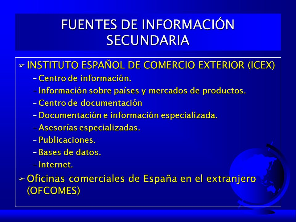 F INSTITUTO ESPAÑOL DE COMERCIO EXTERIOR (ICEX) –Centro de información. –Información sobre países y mercados de productos. –Centro de documentación –D