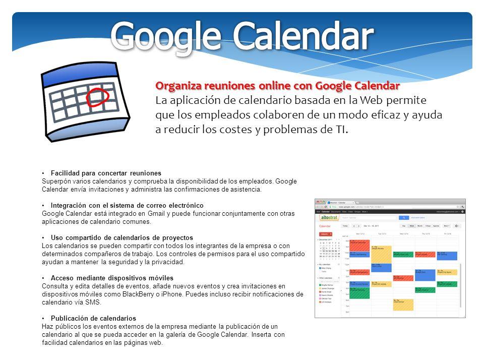 Organiza reuniones online con Google Calendar La aplicación de calendario basada en la Web permite que los empleados colaboren de un modo eficaz y ayuda a reducir los costes y problemas de TI.