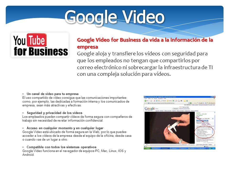 Google Video for Business da vida a la información de la empresa Google aloja y transfiere los vídeos con seguridad para que los empleados no tengan que compartirlos por correo electrónico ni sobrecargar la infraestructura de TI con una compleja solución para vídeos.