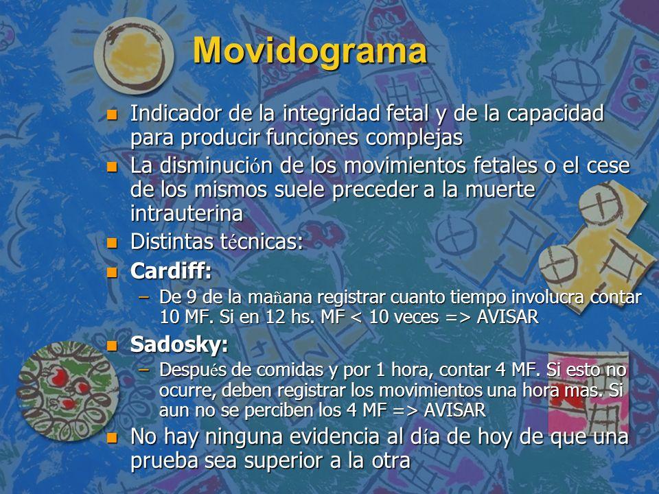 Movidograma n Indicador de la integridad fetal y de la capacidad para producir funciones complejas La disminuci ó n de los movimientos fetales o el ce