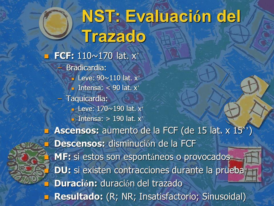 NST: Evaluaci ó n del Trazado FCF: 110~170 lat. x FCF: 110~170 lat. x –Bradicardia: Leve: 90~110 lat. x Leve: 90~110 lat. x Intensa: < 90 lat. x Inten