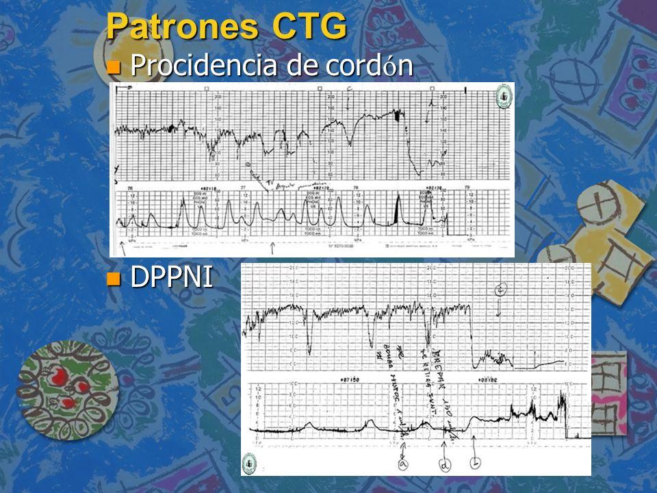 Patrones CTG Procidencia de cord ó n Procidencia de cord ó n n DPPNI