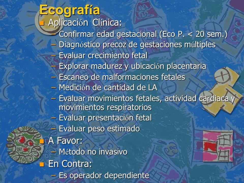 Ecograf í a Aplicaci ó n Cl í nica: Aplicaci ó n Cl í nica: –Confirmar edad gestacional (Eco P. < 20 sem.) –Diagn ó stico precoz de gestaciones m ú lt