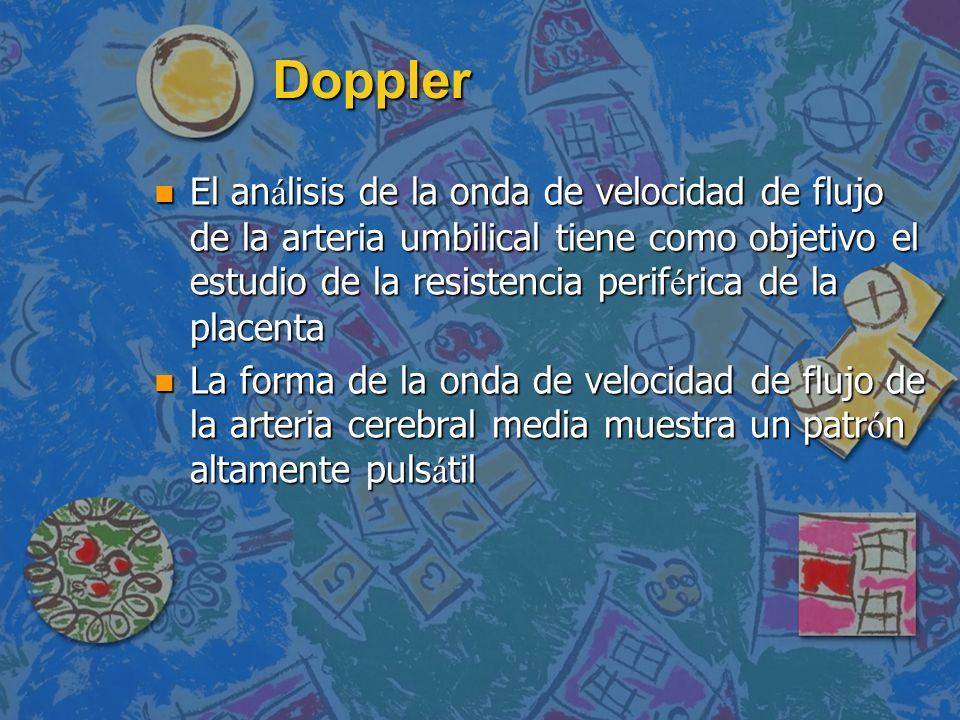 Doppler: Conclusiones En comparaci ó n con la ecograf í a no Doppler, la ecograf í a Doppler en los embarazos de alto riesgo (HTA; RCIU) se asoci ó a una tendencia a la reducci ó n de muertes perinatales En comparaci ó n con la ecograf í a no Doppler, la ecograf í a Doppler en los embarazos de alto riesgo (HTA; RCIU) se asoci ó a una tendencia a la reducci ó n de muertes perinatales n Menos inducciones del trabajo de parto n Menos ingresos en hospital n En embarazos de alto riesgo parece: –Mejorar una cantidad de resultados de atenci ó n obst é trica –Prometedor para disminuir las muertes perinatales