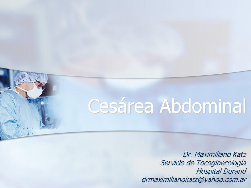 Cesárea Abdominal Dr. Maximiliano Katz Servicio de Tocoginecología Hospital Durand drmaximilianokatz@yahoo.com.ar