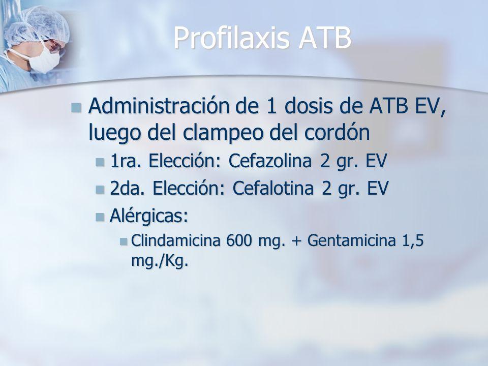 Profilaxis ATB Administración de 1 dosis de ATB EV, luego del clampeo del cordón Administración de 1 dosis de ATB EV, luego del clampeo del cordón 1ra