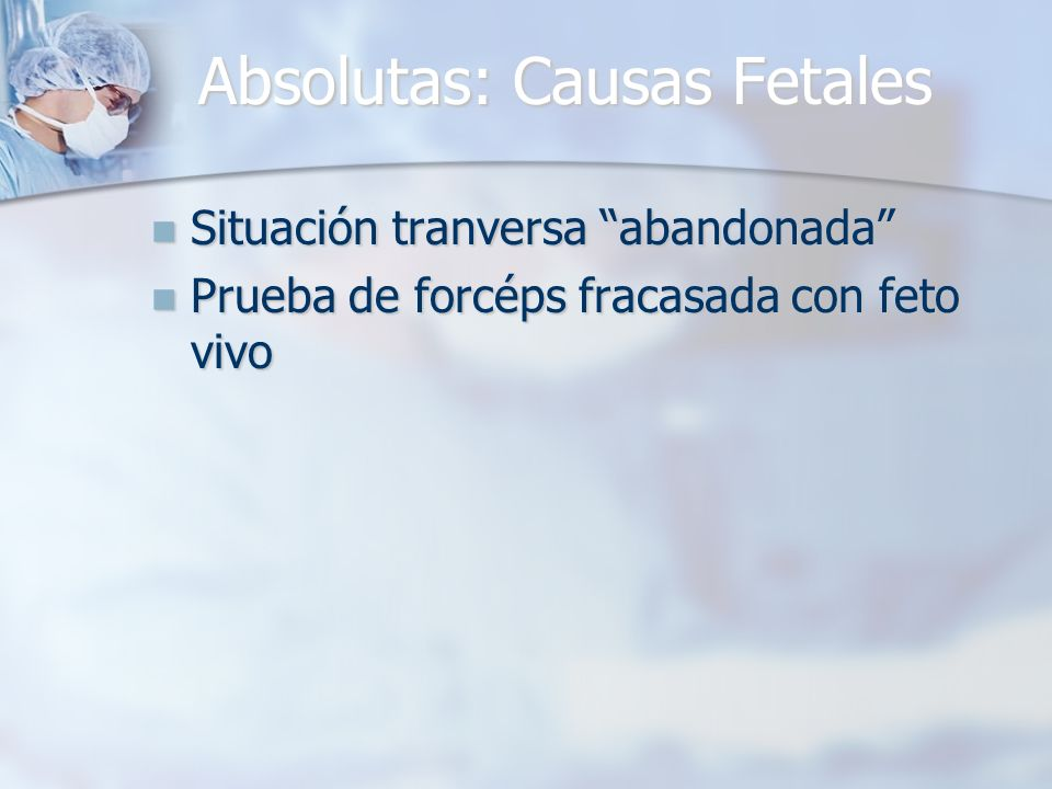 Absolutas: Causas Ovulares Placenta Previa Oclusiva Total Placenta Previa Oclusiva Total