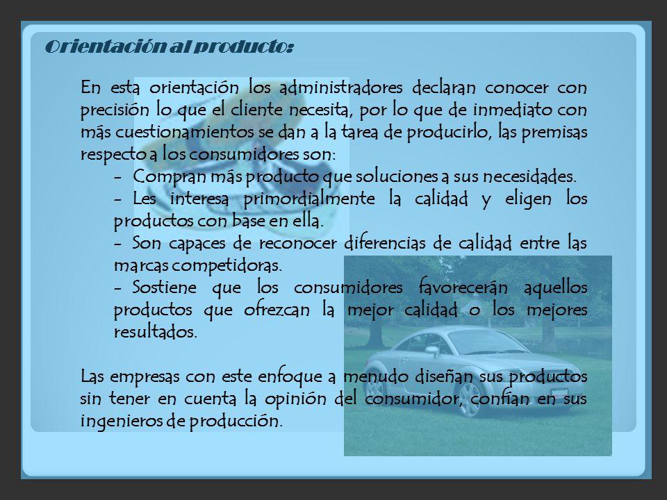 1.6 ENFOQUES DE LA MERCADOTECNIA Esta orientación enfoca los objetivos comerciales de la organización hacia adentro, específicamente a la capacidad pr