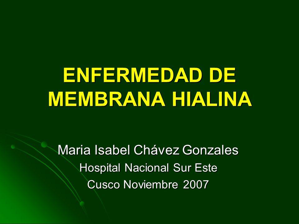 ENFERMEDAD DE MEMBRANA HIALINA Maria Isabel Chávez Gonzales Hospital Nacional Sur Este Cusco Noviembre 2007