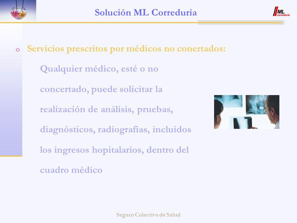 Seguro Colectivo de Salud Solución ML Correduria o Servicios prescritos por médicos no conertados: Qualquier médico, esté o no concertado, puede solic