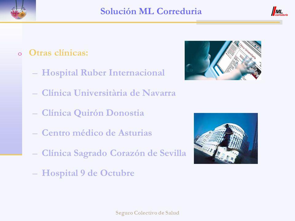 Seguro Colectivo de Salud Solución ML Correduria o Otras clínicas: –Hospital Ruber Internacional –Clínica Universitària de Navarra –Clínica Quirón Don