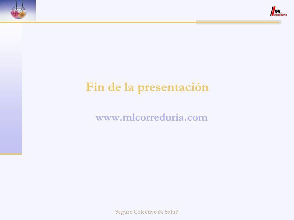 Seguro Colectivo de Salud Fin de la presentación www.mlcorreduria.com