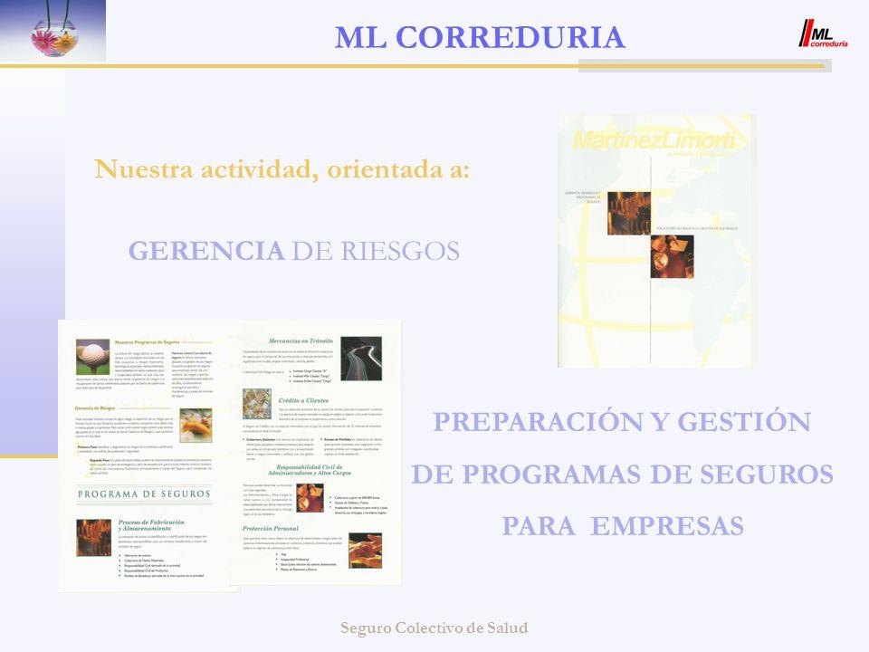 Seguro Colectivo de Salud ML CORREDURIA Nuestra actividad, orientada a: GERENCIA DE RIESGOS PREPARACIÓN Y GESTIÓN DE PROGRAMAS DE SEGUROS PARA EMPRESA