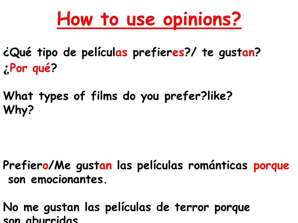 How to use opinions? ¿Qué tipo de películas prefieres?/ te gustan? ¿ Por qué? What types of films do you prefer?like? Why? Prefiero/Me gustan las pelí