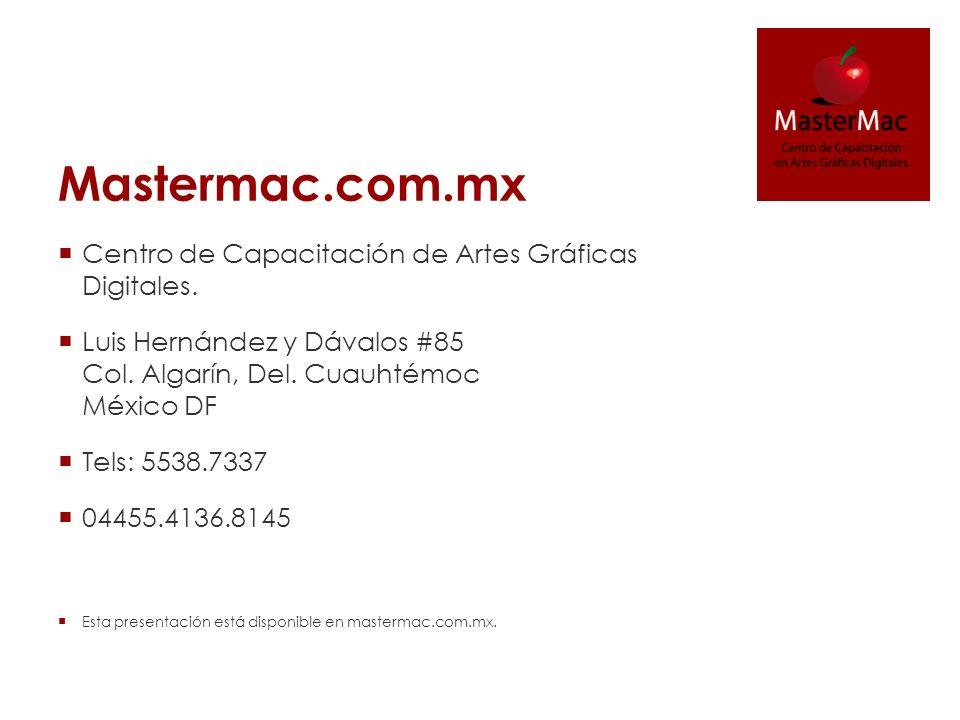 Mastermac.com.mx Centro de Capacitación de Artes Gráficas Digitales. Luis Hernández y Dávalos #85 Col. Algarín, Del. Cuauhtémoc México DF Tels: 5538.7