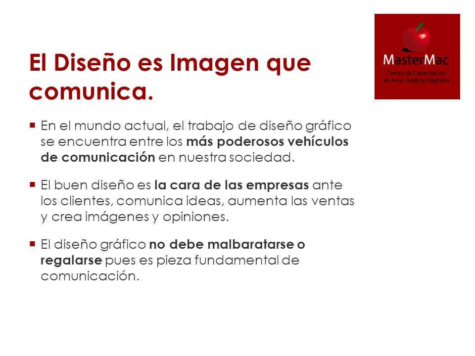 El Diseño es Imagen que comunica. En el mundo actual, el trabajo de diseño gráfico se encuentra entre los más poderosos vehículos de comunicación en n
