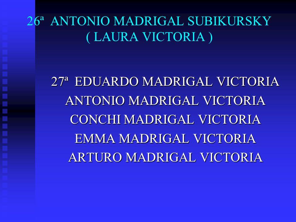 26ª ANTONIO MADRIGAL SUBIKURSKY ( LAURA VICTORIA ) 27ª EDUARDO MADRIGAL VICTORIA ANTONIO MADRIGAL VICTORIA CONCHI MADRIGAL VICTORIA EMMA MADRIGAL VICT