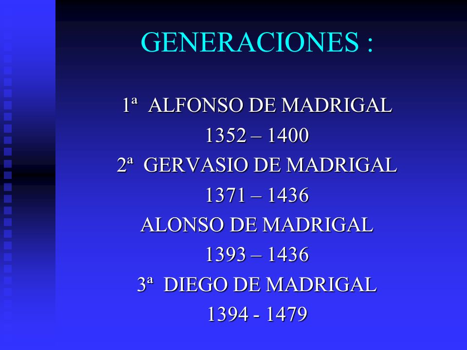 GENERACIONES : 4ª LEONARDO DE MADRIGAL 1412 – 1490 5ª IGNACIO DE MADRIGAL 1434 – 1519 6ª DIEGO DE MADRIGAL 1452 – 1519 AMERICA 7ª JOAQUIN MADRIGAL 1471 - 1537