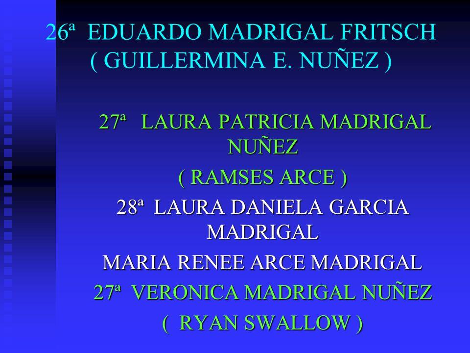 26ª EDUARDO MADRIGAL FRITSCH ( GUILLERMINA E. NUÑEZ ) 27ª LAURA PATRICIA MADRIGAL NUÑEZ 27ª LAURA PATRICIA MADRIGAL NUÑEZ ( RAMSES ARCE ) 28ª LAURA DA