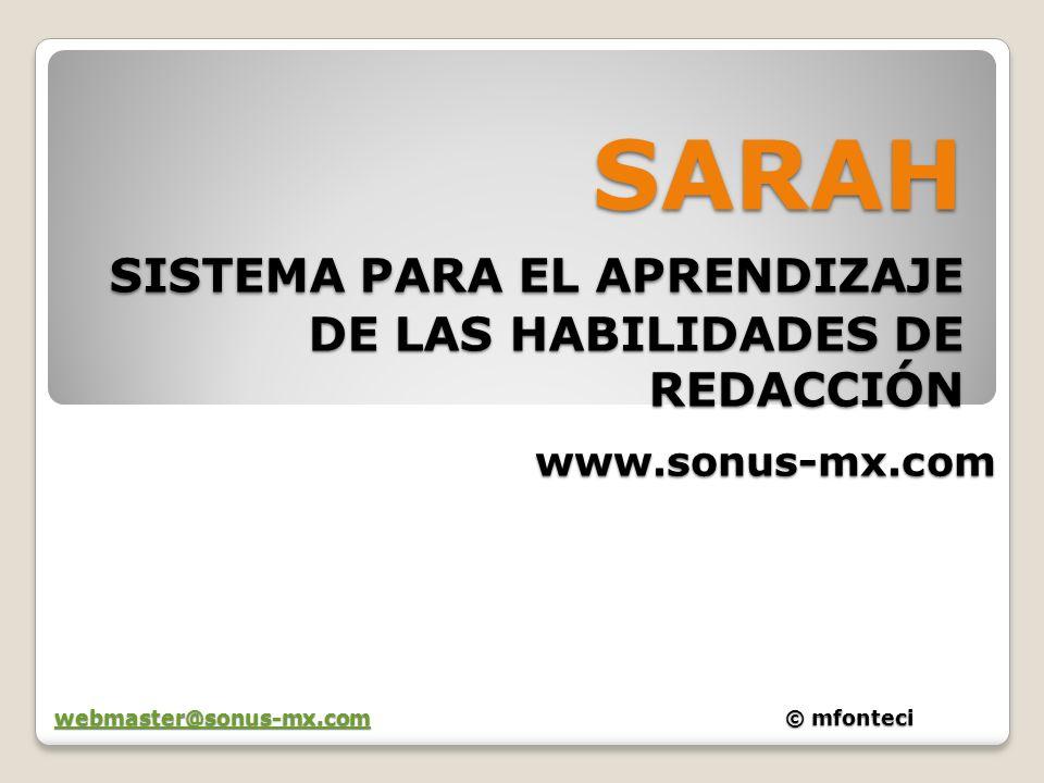 SARAH SISTEMA PARA EL APRENDIZAJE DE LAS HABILIDADES DE REDACCIÓN www.sonus-mx.com webmaster@sonus-mx.comwebmaster@sonus-mx.com© mfonteci webmaster@so