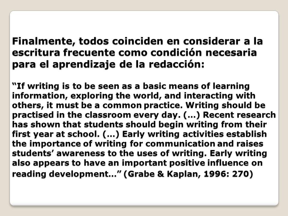 Finalmente, todos coinciden en considerar a la escritura frecuente como condición necesaria para el aprendizaje de la redacción: If writing is to be s