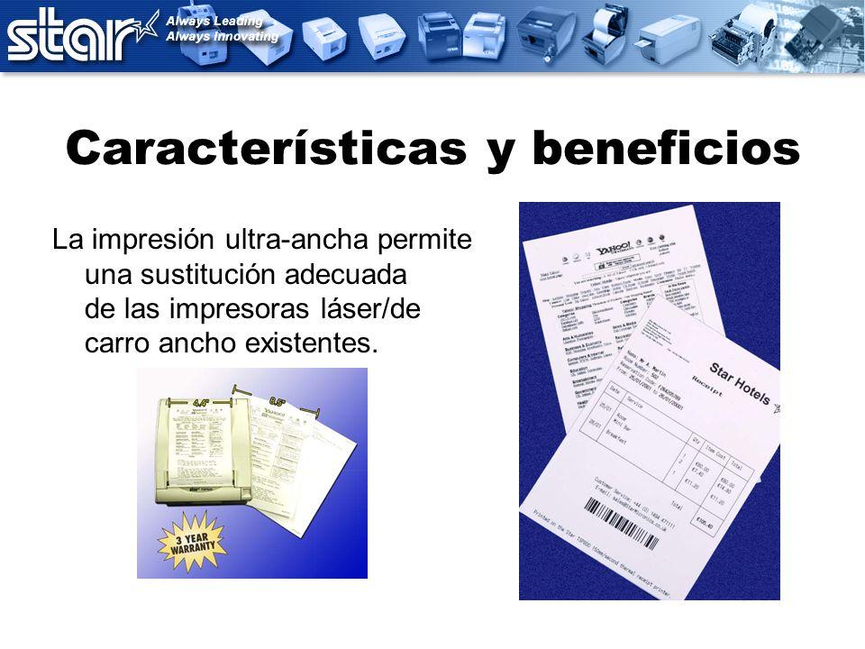 Características y beneficios La impresión ultra-ancha permite una sustitución adecuada de las impresoras láser/de carro ancho existentes.