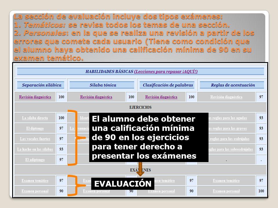 La sección de evaluación incluye dos tipos exámenes: 1. Temáticos: se revisa todos los temas de una sección. 2. Personales: en la que se realiza una r