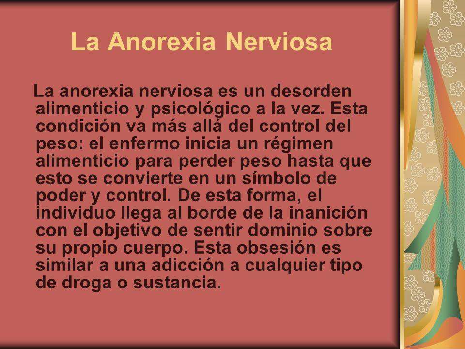 La Anorexia Nerviosa La anorexia nerviosa es un desorden alimenticio y psicológico a la vez. Esta condición va más allá del control del peso: el enfer