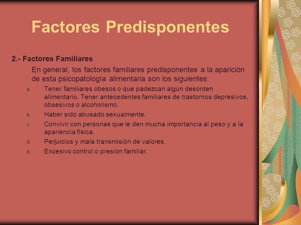 Factores Predisponentes 2.- Factores Familiares En general, los factores familiares predisponentes a la aparición de esta psicopatología alimentaria s