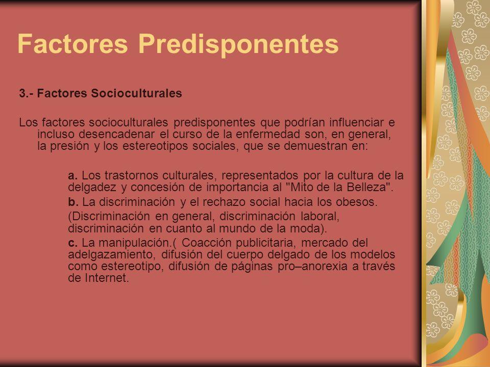3.- Factores Socioculturales Los factores socioculturales predisponentes que podrían influenciar e incluso desencadenar el curso de la enfermedad son,