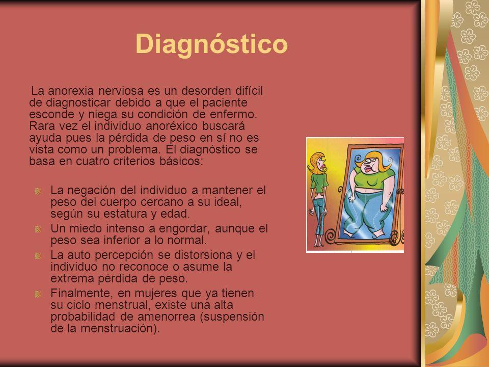 Diagnóstico La anorexia nerviosa es un desorden difícil de diagnosticar debido a que el paciente esconde y niega su condición de enfermo. Rara vez el
