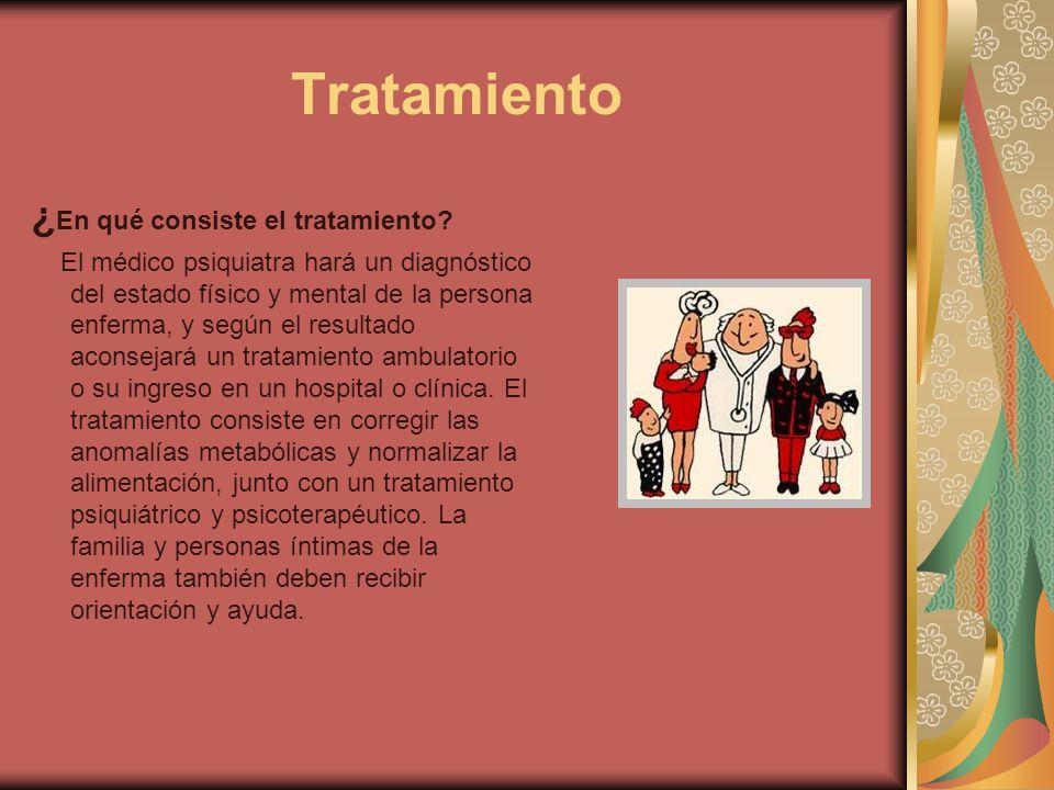 Tratamiento ¿ En qué consiste el tratamiento? El médico psiquiatra hará un diagnóstico del estado físico y mental de la persona enferma, y según el re