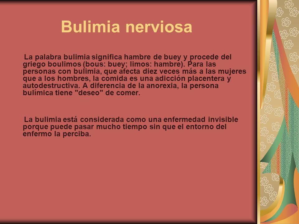 Bulimia nerviosa La palabra bulimia significa hambre de buey y procede del griego boulimos (bous: buey; limos: hambre). Para las personas con bulimia,