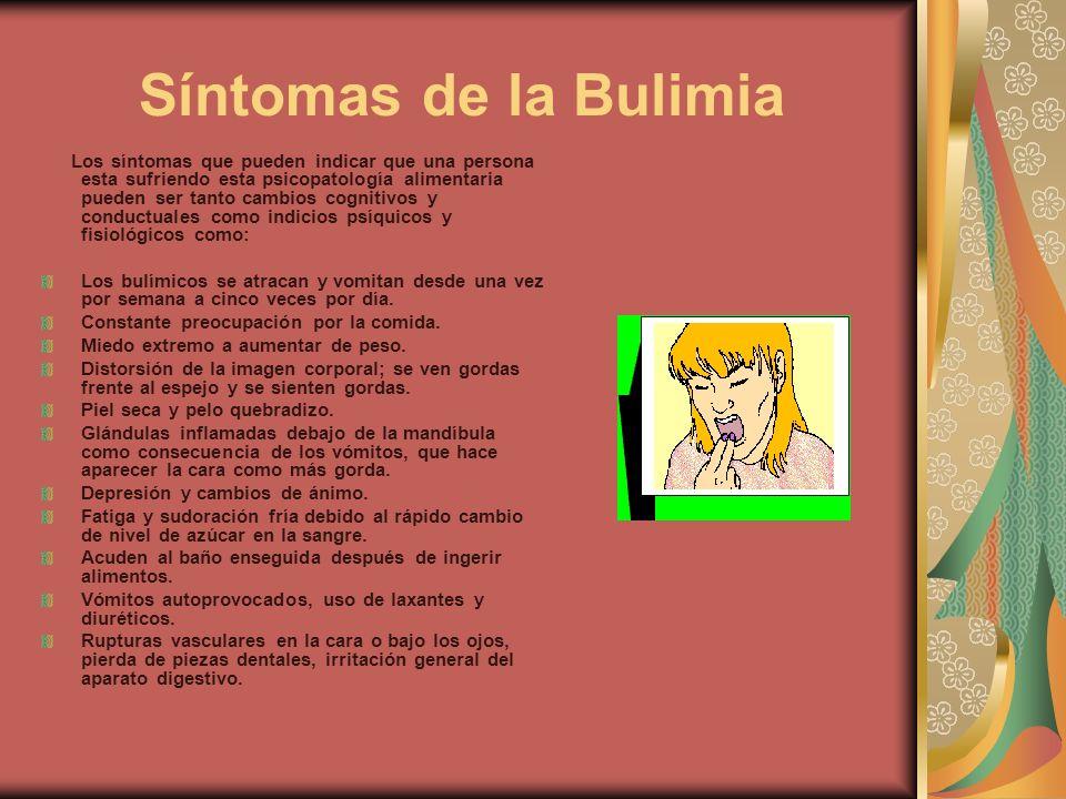 Síntomas de la Bulimia Los síntomas que pueden indicar que una persona esta sufriendo esta psicopatología alimentaria pueden ser tanto cambios cogniti