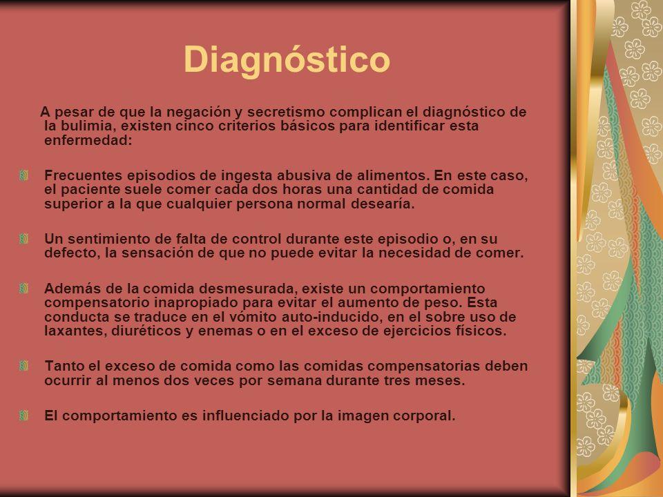 Diagnóstico A pesar de que la negación y secretismo complican el diagnóstico de la bulimia, existen cinco criterios básicos para identificar esta enfe