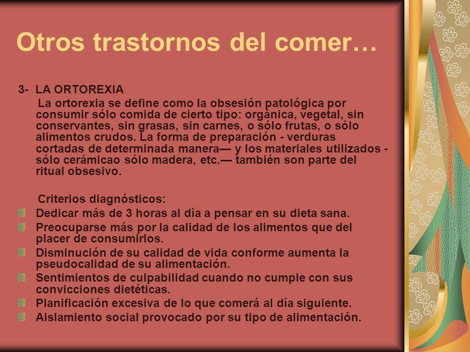 Otros trastornos del comer… 3- LA ORTOREXIA La ortorexia se define como la obsesión patológica por consumir sólo comida de cierto tipo: orgánica, vege