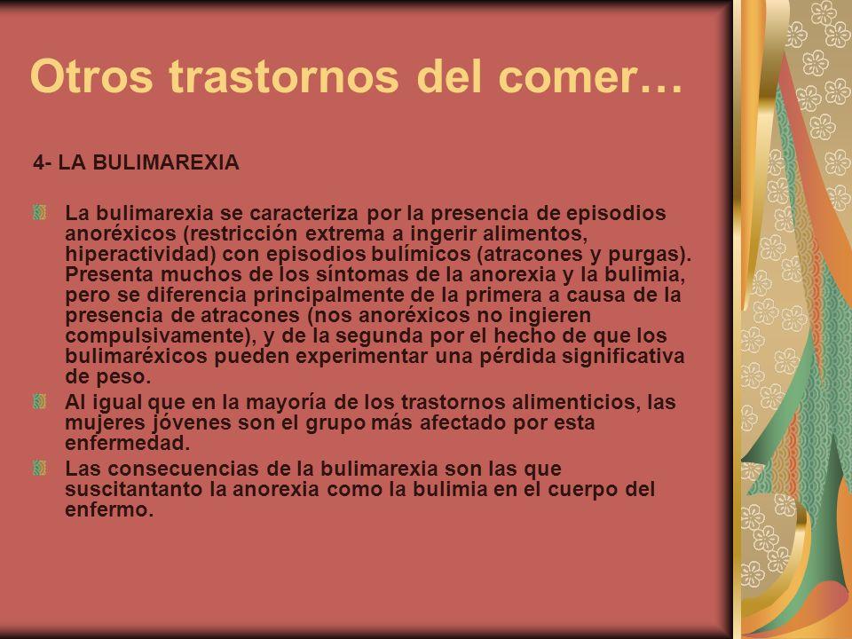 Otros trastornos del comer… 4- LA BULIMAREXIA La bulimarexia se caracteriza por la presencia de episodios anoréxicos (restricción extrema a ingerir al