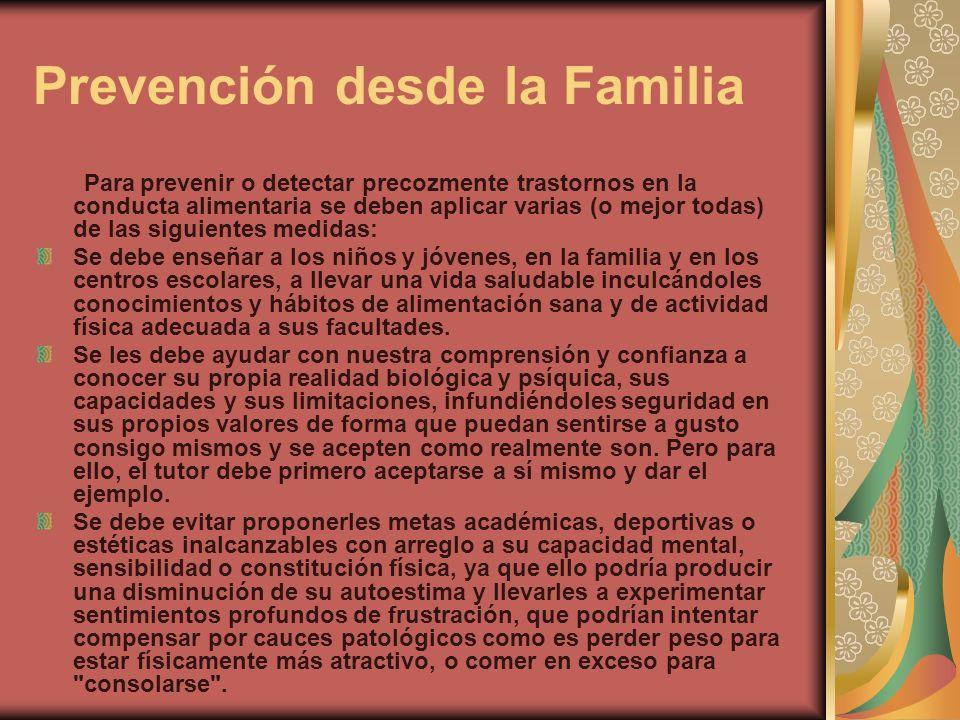 Prevención desde la Familia Para prevenir o detectar precozmente trastornos en la conducta alimentaria se deben aplicar varias (o mejor todas) de las
