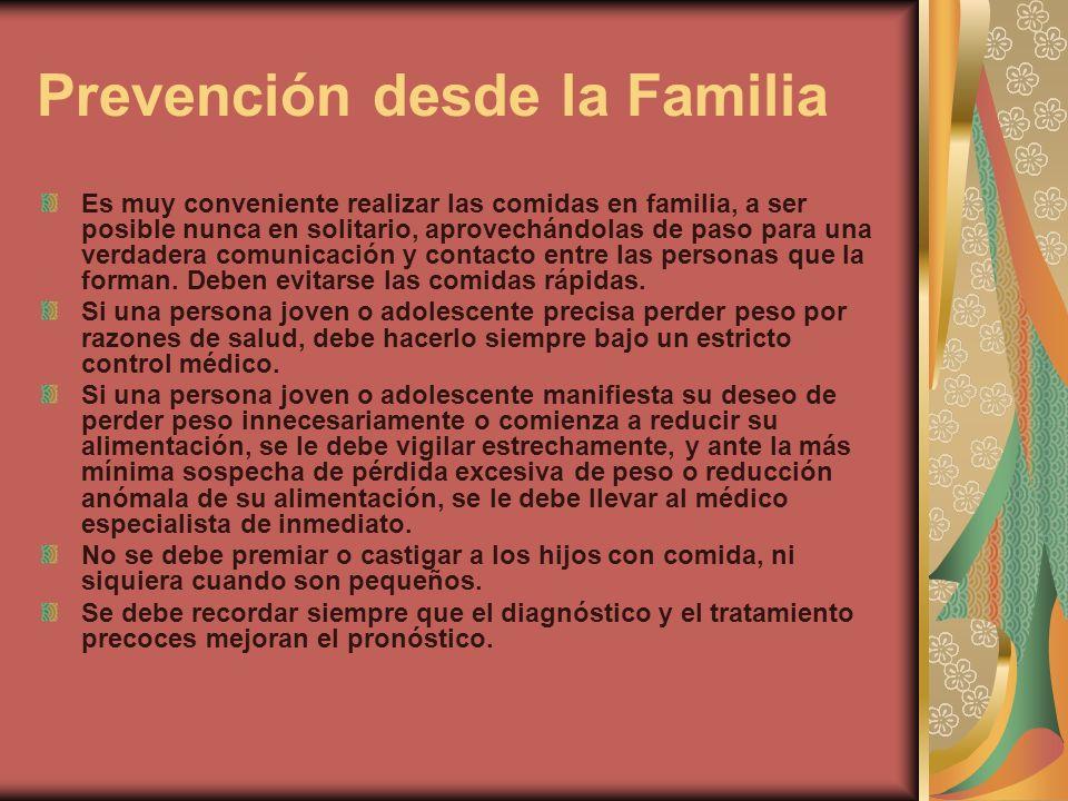 Prevención desde la Familia Es muy conveniente realizar las comidas en familia, a ser posible nunca en solitario, aprovechándolas de paso para una ver