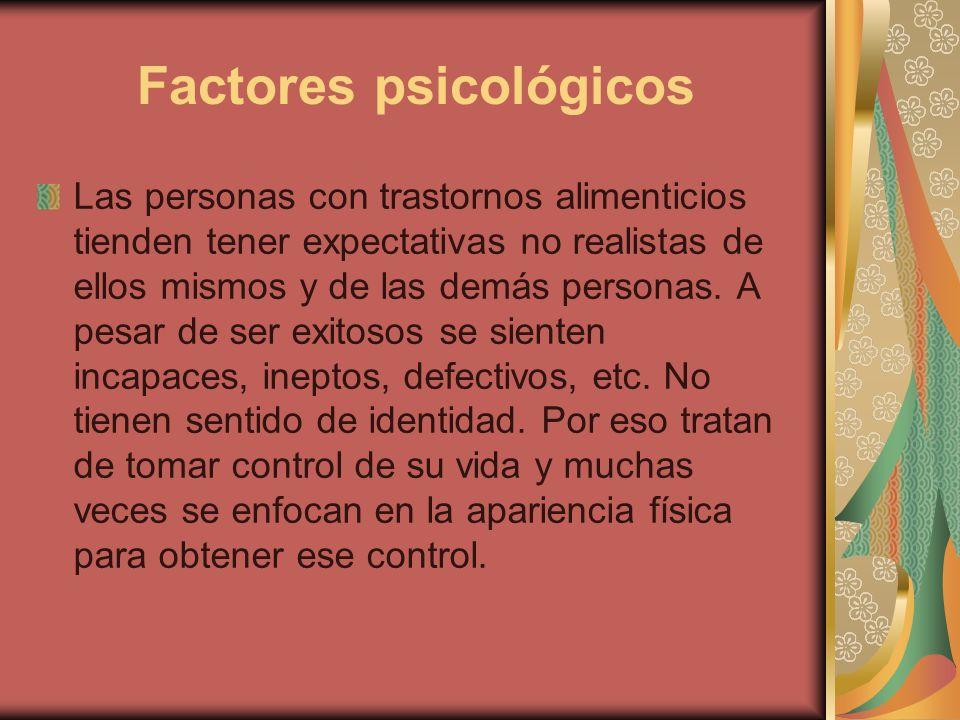 Factores psicológicos Las personas con trastornos alimenticios tienden tener expectativas no realistas de ellos mismos y de las demás personas. A pesa
