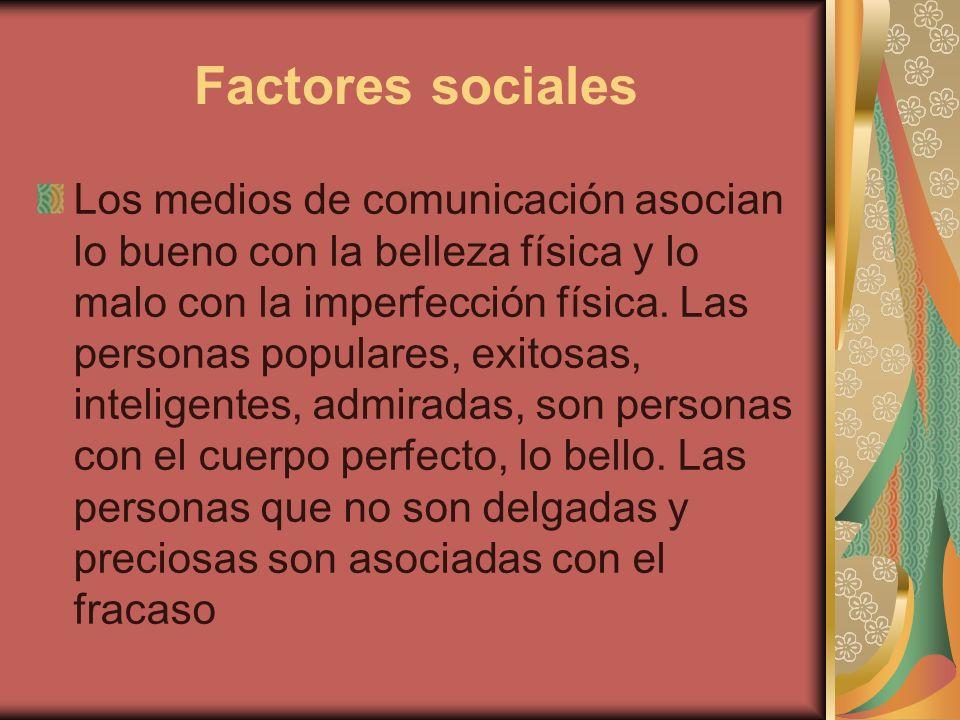 Factores sociales Los medios de comunicación asocian lo bueno con la belleza física y lo malo con la imperfección física. Las personas populares, exit