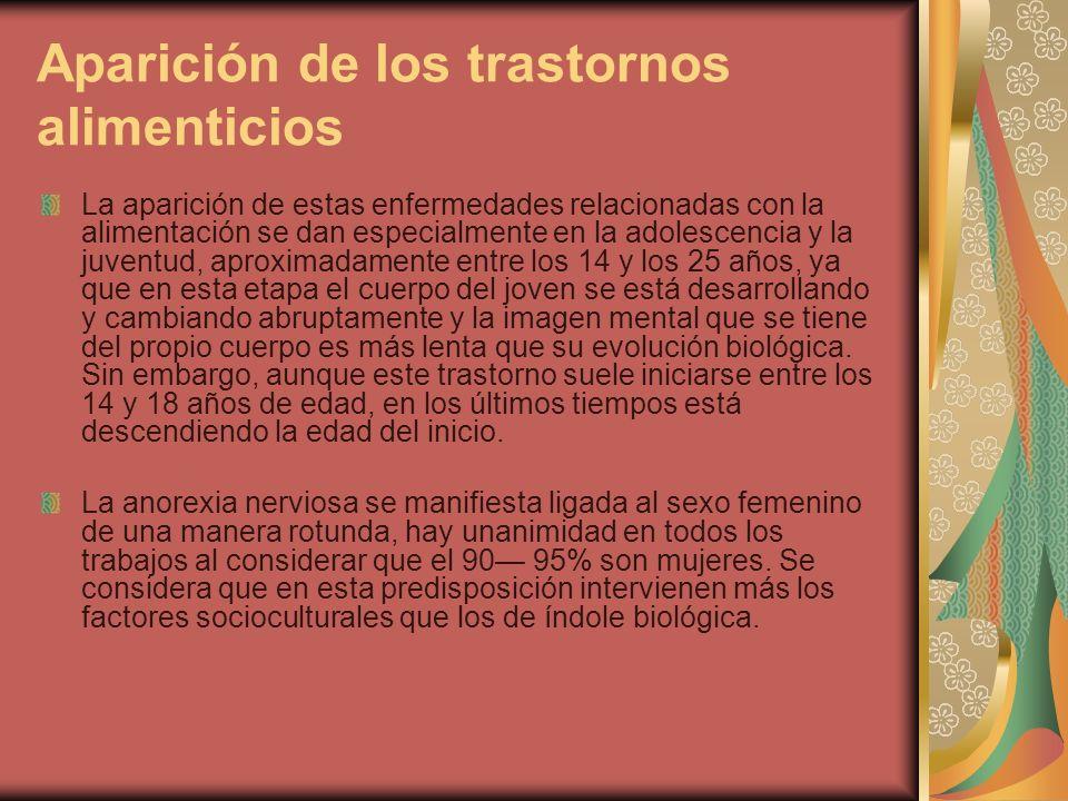 Aparición de los trastornos alimenticios La aparición de estas enfermedades relacionadas con la alimentación se dan especialmente en la adolescencia y