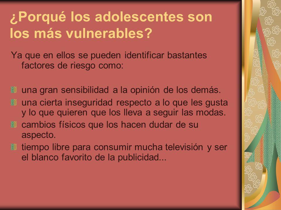¿Porqué los adolescentes son los más vulnerables? Ya que en ellos se pueden identificar bastantes factores de riesgo como: una gran sensibilidad a la