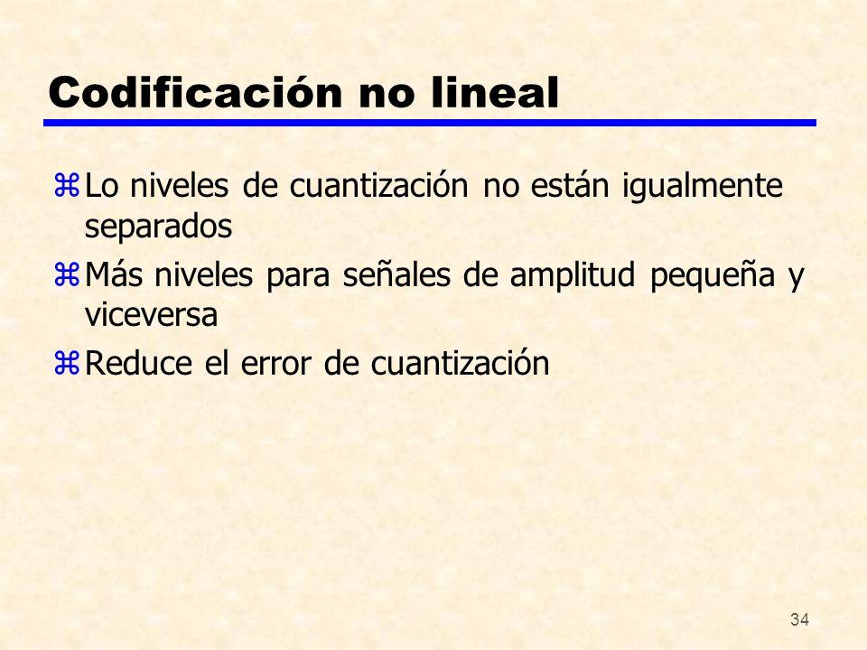34 Codificación no lineal zLo niveles de cuantización no están igualmente separados zMás niveles para señales de amplitud pequeña y viceversa zReduce