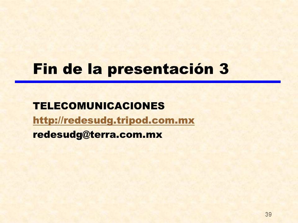 39 Fin de la presentación 3 TELECOMUNICACIONES http://redesudg.tripod.com.mx redesudg@terra.com.mx